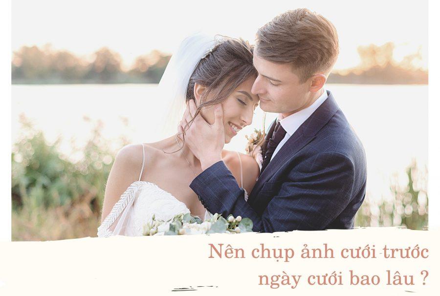 nên chụp ảnh cưới trước ngày cưới bao lâu